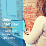 Guest Interview: 7 Gestures for Better Speaking