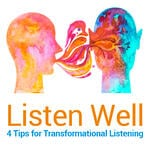 4 Tips for Transformational Listening