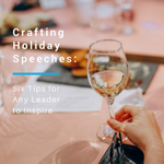 Crafting Holiday Speeches: Six Tips for Any Leader to Inspire